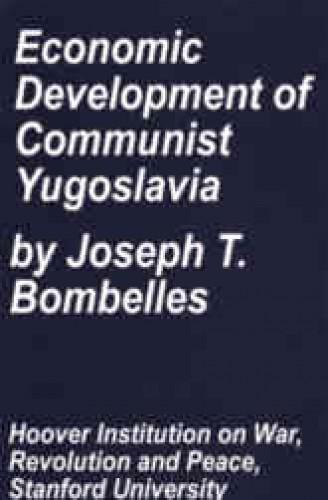 Economic development of communist Yugoslavia : 1947-1964 / Joseph T. Bombelles.