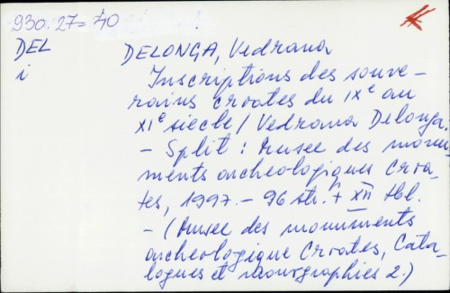 Inscriptions des souverains croates du IX. au XI. siecle / Vedrana Delonga