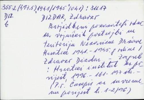 Brojidbeni pokazatelji odnosa vojničkih postrojbi na teritoriju Nezavisne Države Hrvatske 1941.-1945. godine / Zdravko Dizdar