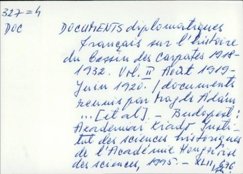Documents diplomatiques français sur l'histoire du bassin des Carpates 1918-1932. Vol. II Août 1919-Juin 1920. / Magde Ádám ... [et al.]