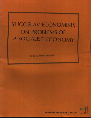 Yugoslav economists on problems of a socialist economy / edited by Radmila Stojanović ; [translator Marko Pavičić].