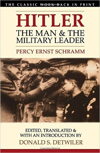 Hitler : the man & the military leader / Percy Ernst Schramm ; translated, edited, & with an introduction by Donald S. Detwiler.