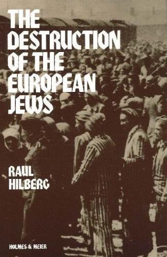 The destruction of the European Jews / Raul Hilberg.