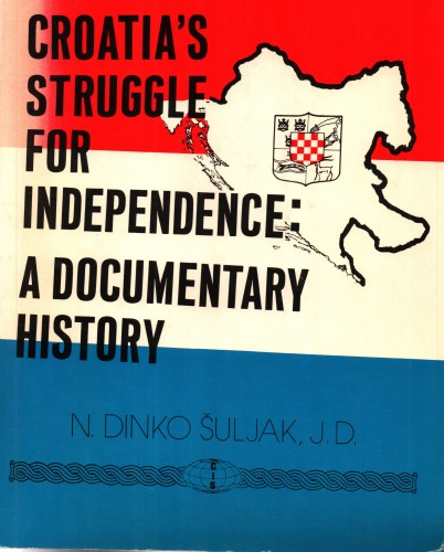 Croatia's struggle for independence: a documentary history / N. Dinko Šuljak.