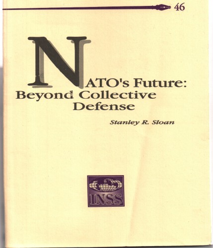 NATO's future : beyond collective defense / Stanley R. Sloan.