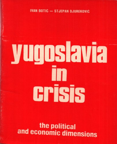 Yugoslavia in crisis : the political and economic dimensions / Ivan Botić, Stjepan Djureković.