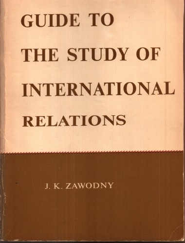Guide to the study of international relations / J.K. Zawodny.