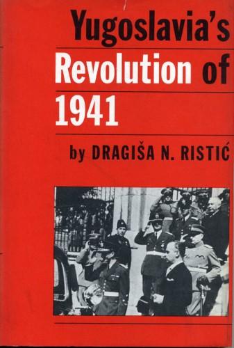 Yugoslavia's revolution of 1941 / [by] Dragiša N. Ristić.