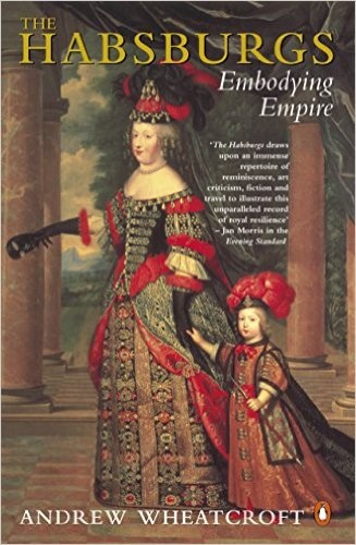 The Habsburgs : embodying empire / Andrew Wheatcroft.