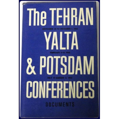 The Teheran Yalta & Potsdam Conferences : documents.