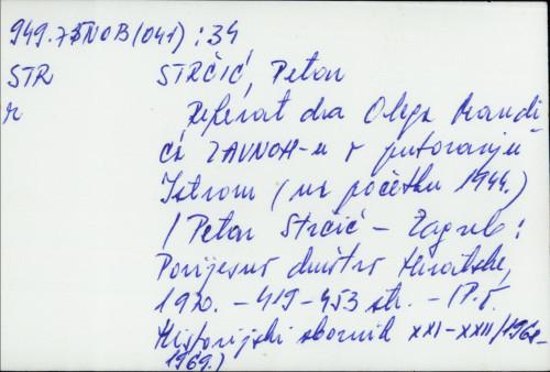 Referat dra Olega Mandića ZAVNOH-u o putovanju Istrom (na početku 1944) / Petar Strčić